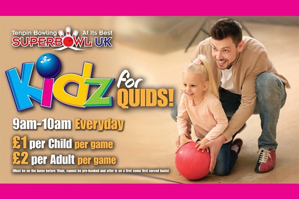 Superbowl UK KIDZ FOR QUIDS 9AM-10AM EVERYDAY