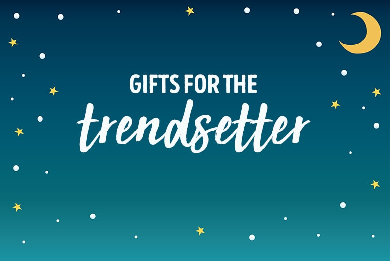 GIFTS FOR THE TRENDSETTER