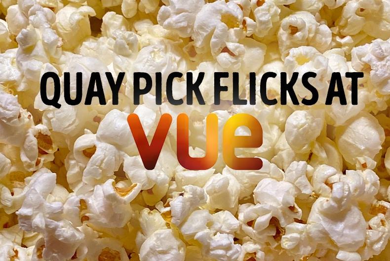MARCH QUAY PICK FLICKS AT VUE CINEMA