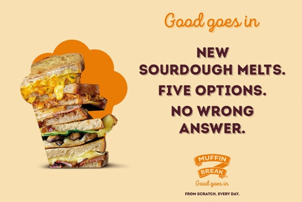 NEW SOURDOUGH MELTS AT MUFFIN BREAK